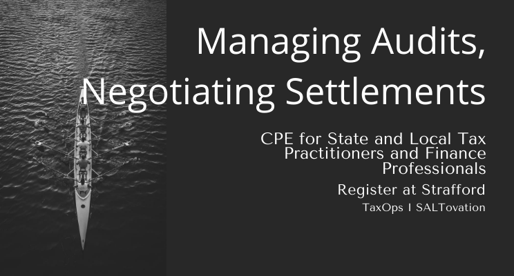 Managing Audits, Negotiating State and Local Tax Settlements CPE