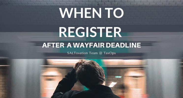 When to register to collect sales tax after missing a Wayfair deadline